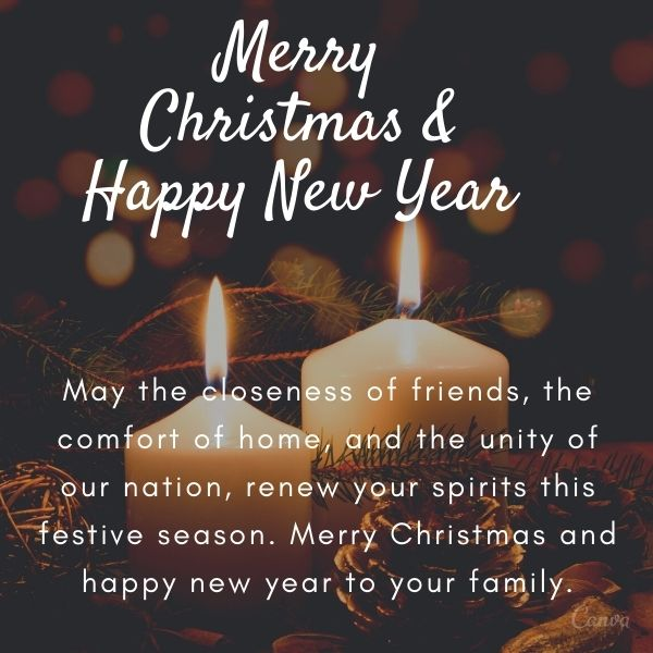 May the closeness of friends, the comfort of home, and the unity of our nation, renew your spirits this festive season. Merry Christmas and happy new year to your family.