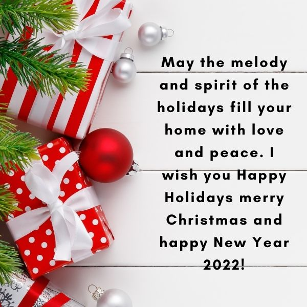 May the melody and spirit of the holidays fill your home with love and peace. I wish you Happy Holidays merry Christmas and happy New Year 2022!