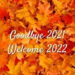 Goodbye 2021 Welcome 2022 Wishes